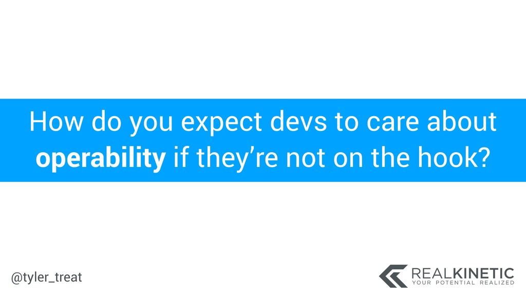 @tyler_treat How do you expect devs to care abo...