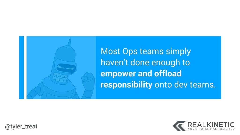 @tyler_treat Most Ops teams simply haven't done...