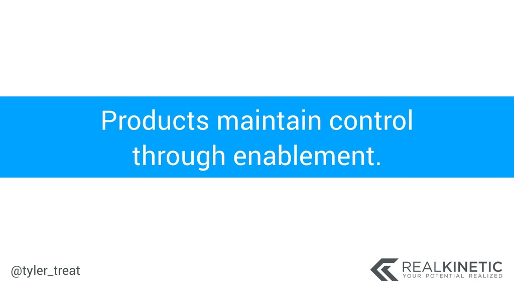 @tyler_treat Products maintain control through ...