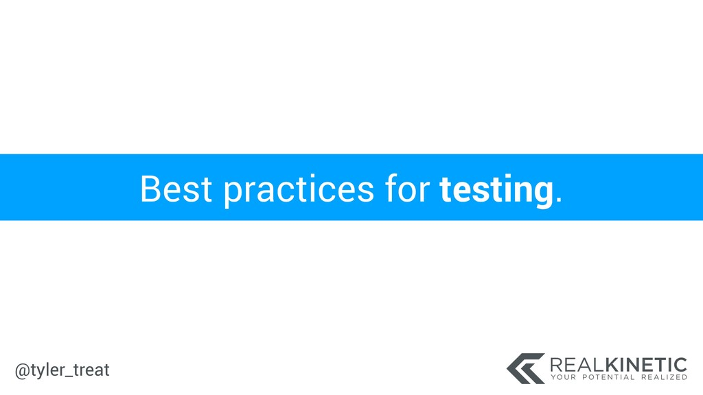 @tyler_treat Best practices for testing.