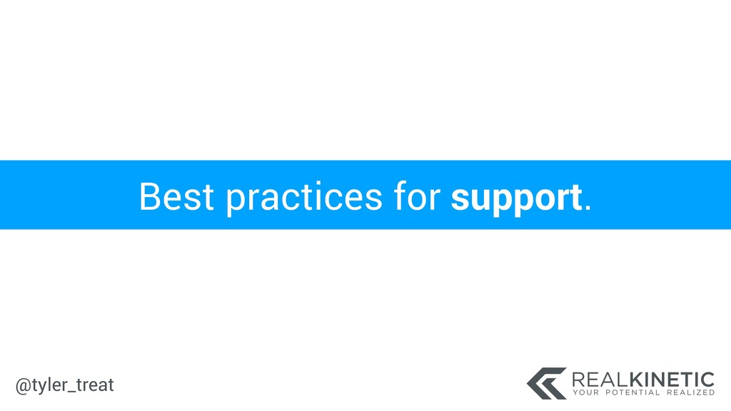 @tyler_treat Best practices for support.