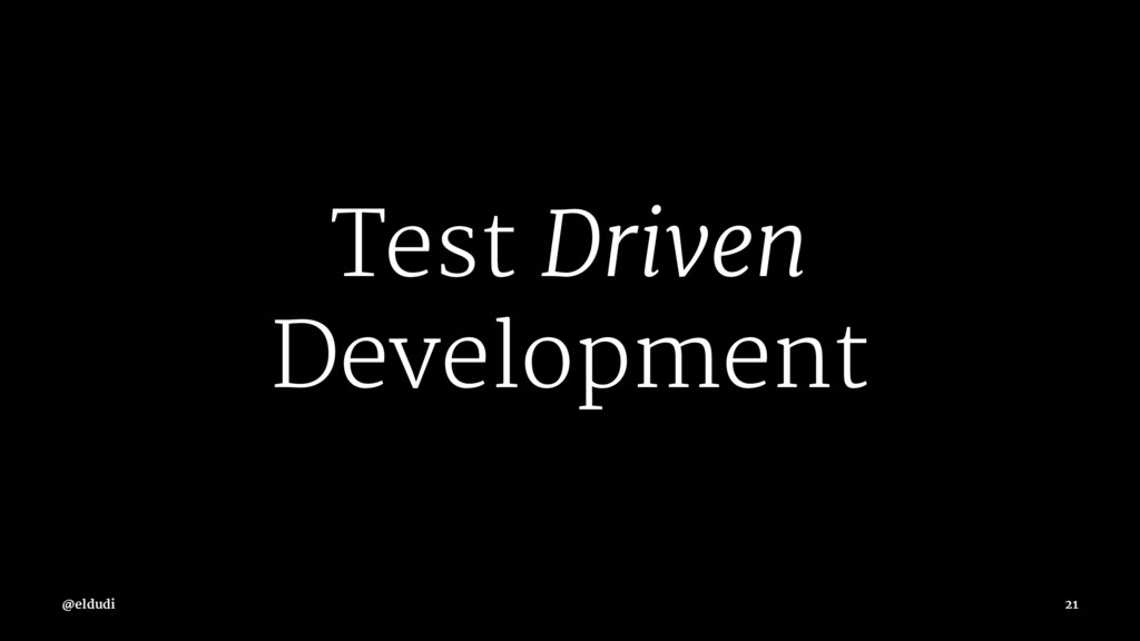 Test Driven Development @eldudi 21