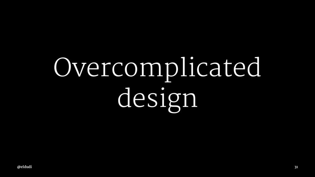 Overcomplicated design @eldudi 31