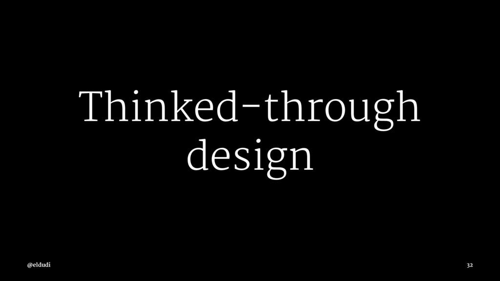 Thinked-through design @eldudi 32