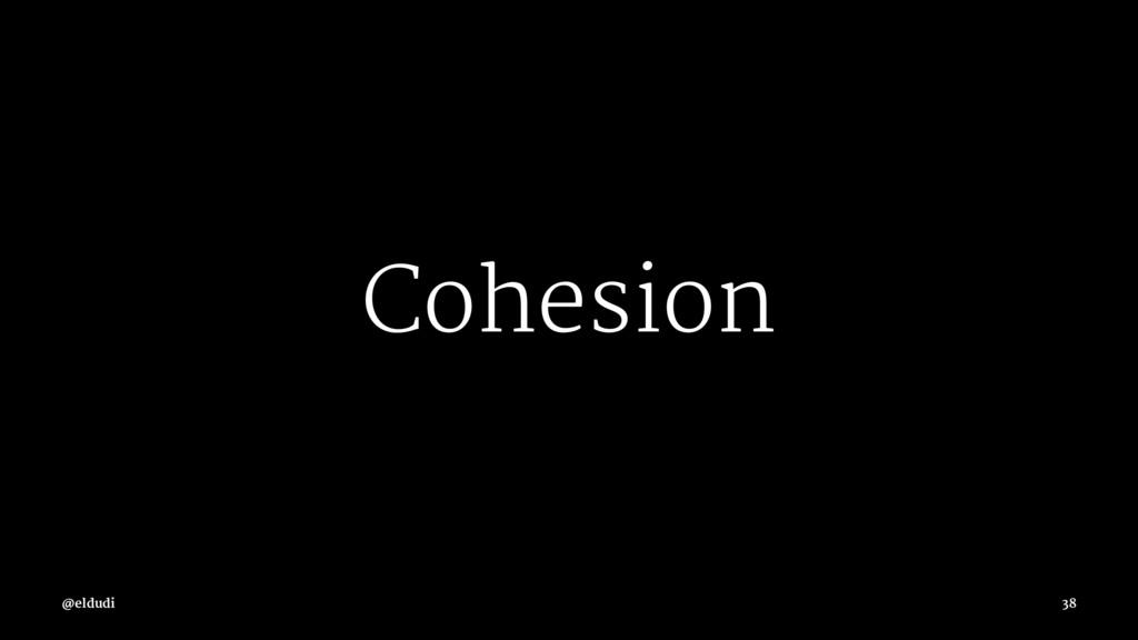 Cohesion @eldudi 38