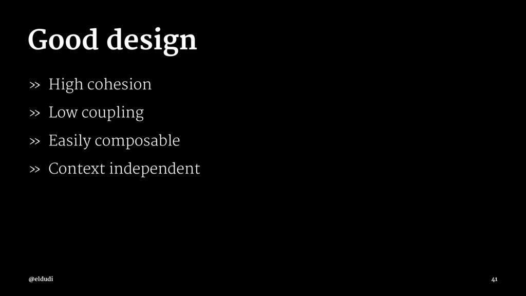 Good design » High cohesion » Low coupling » Ea...
