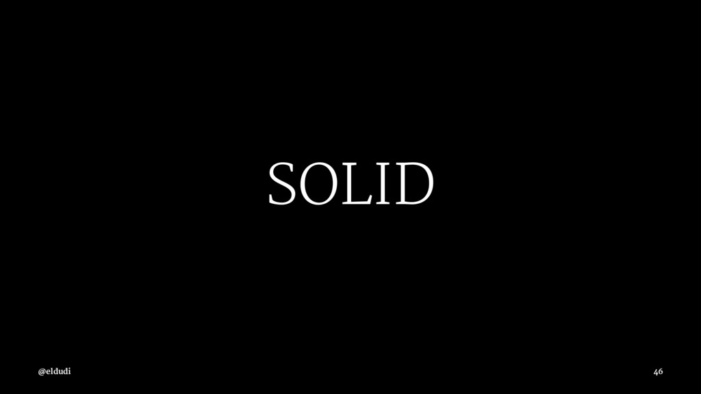 SOLID @eldudi 46
