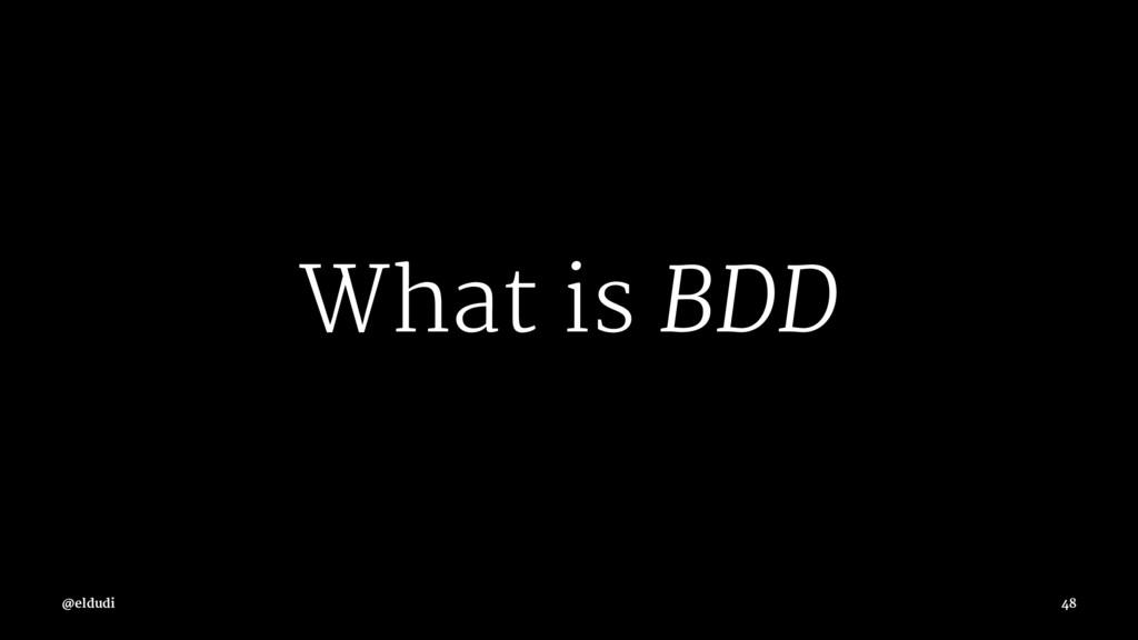 What is BDD @eldudi 48