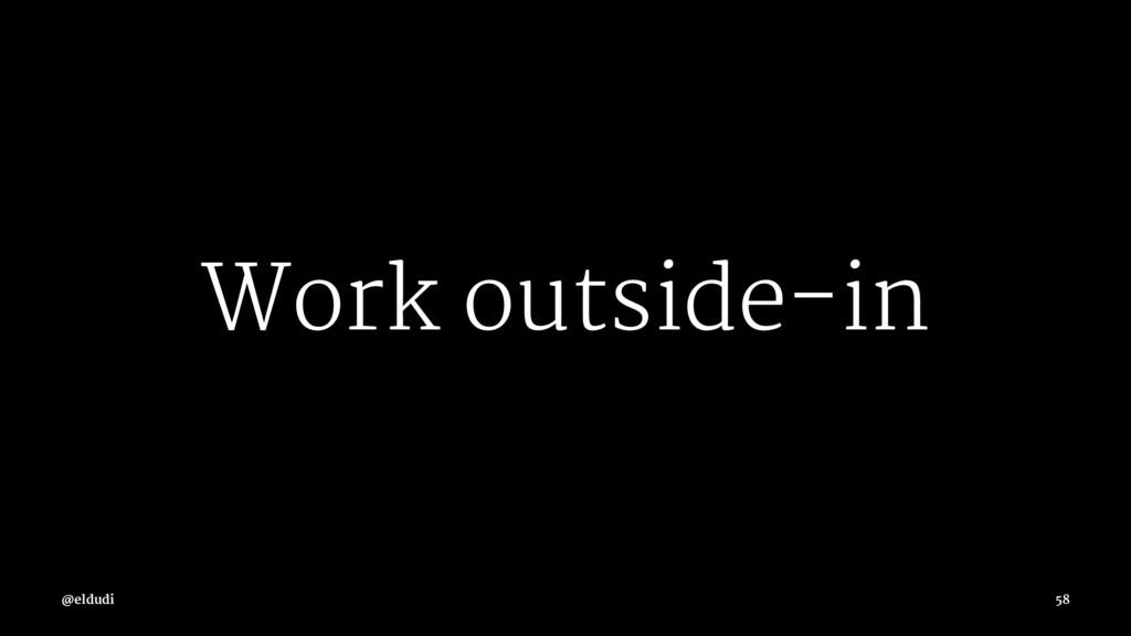 Work outside-in @eldudi 58