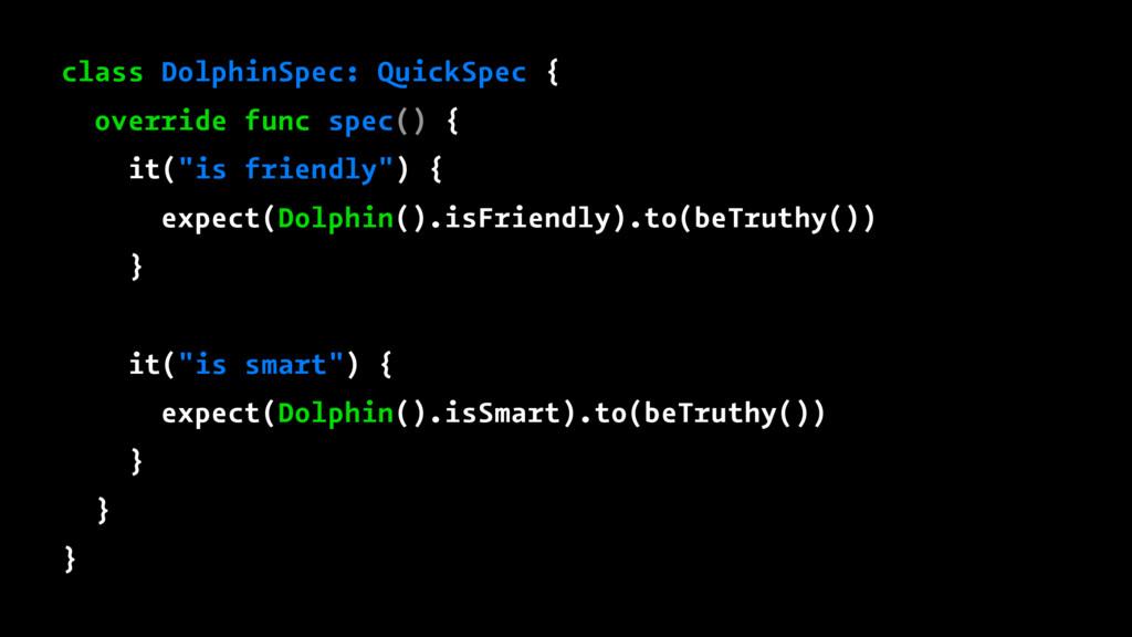 class DolphinSpec: QuickSpec { override func sp...