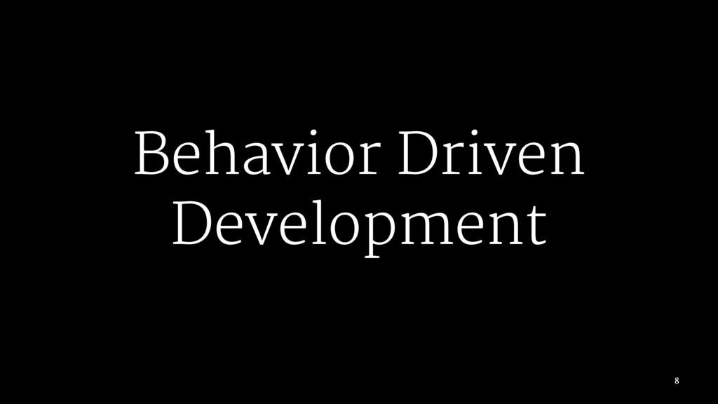 Behavior Driven Development 8