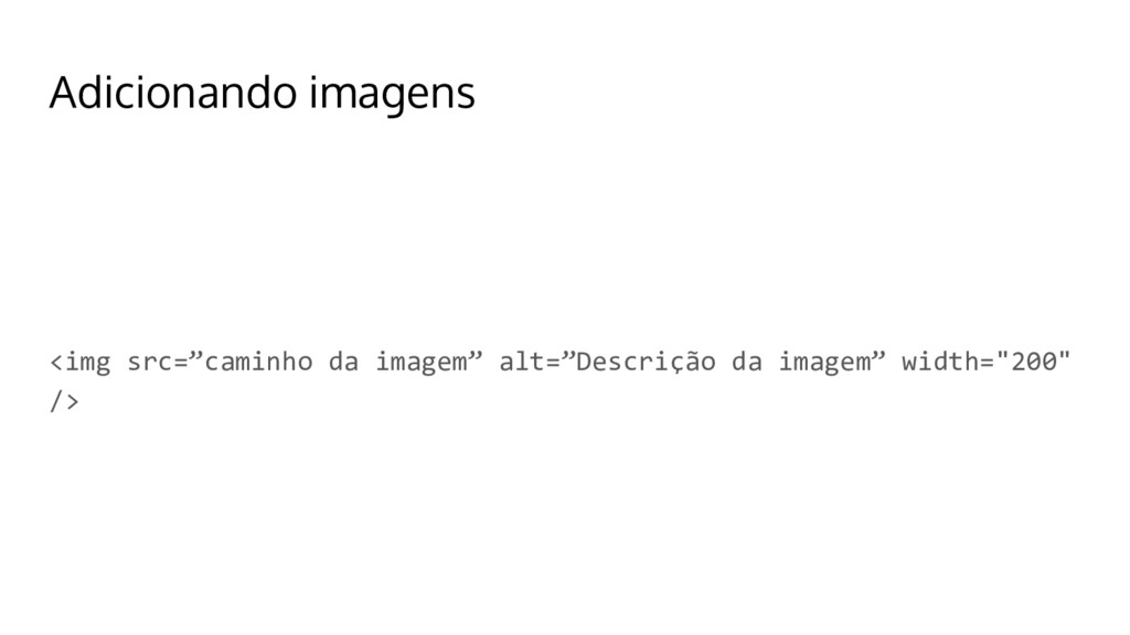 """Adicionando imagens <img src=""""caminho da imagem..."""