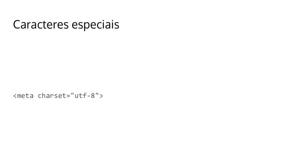 "Caracteres especiais <meta charset=""utf-8"">"