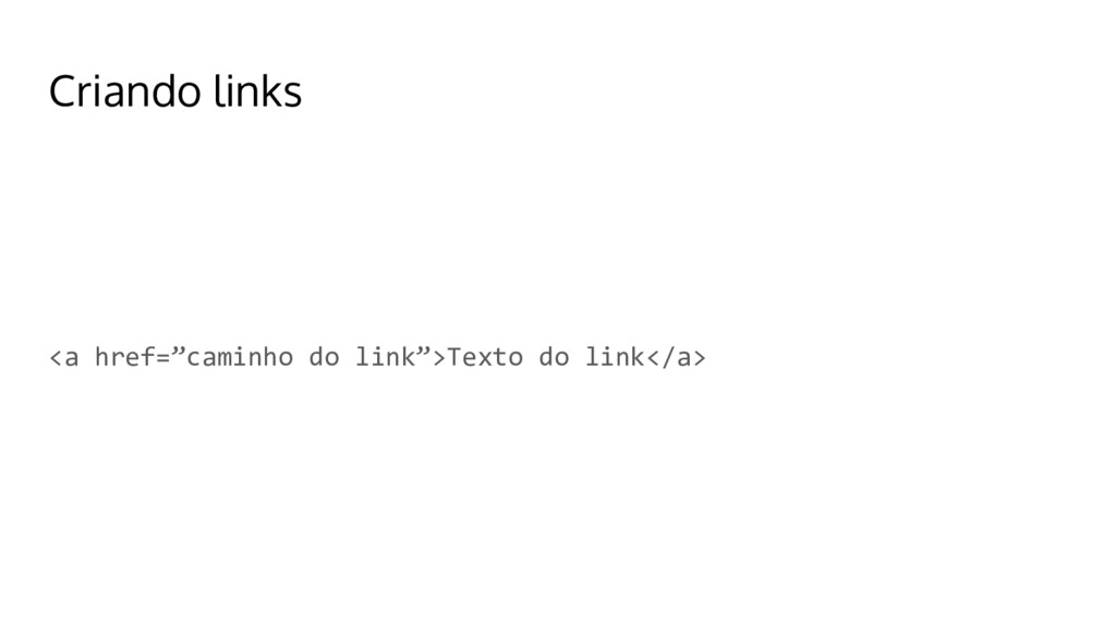"Criando links <a href=""caminho do link"">Texto d..."