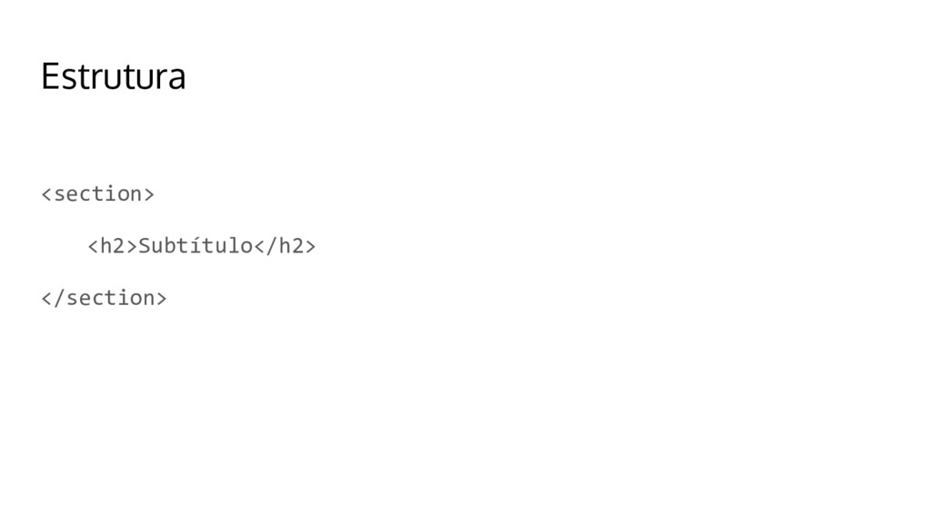 Estrutura <section> <h2>Subtítulo</h2> </sectio...