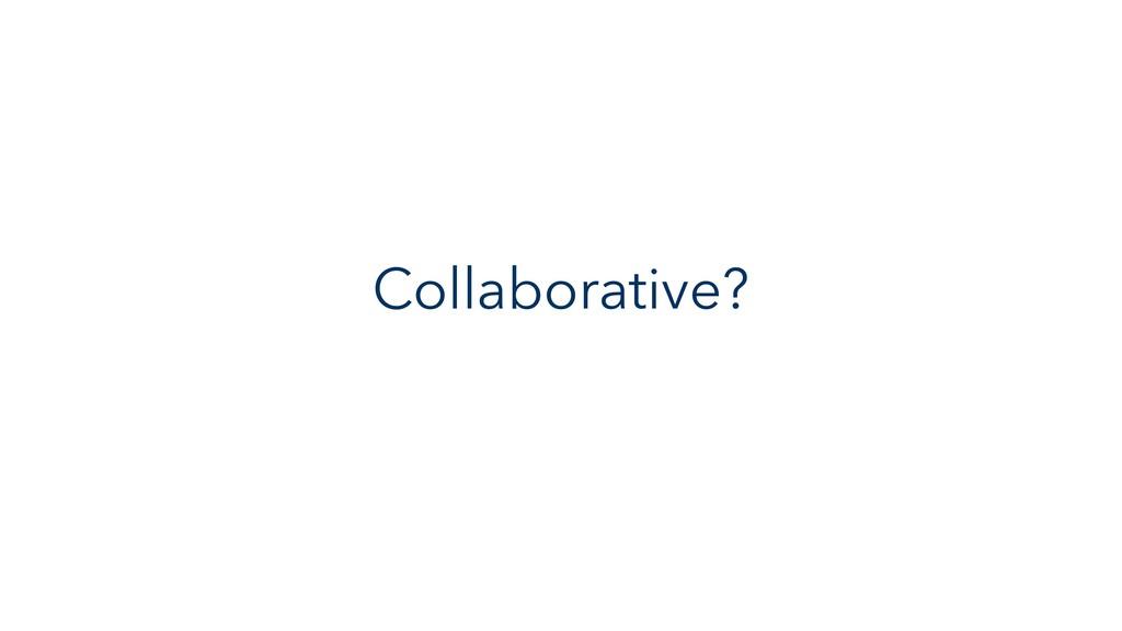 Collaborative?