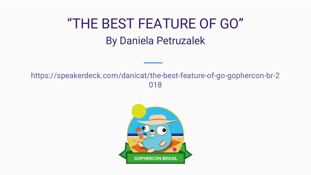 """THE BEST FEATURE OF GO"" By Daniela Petruzalek ..."