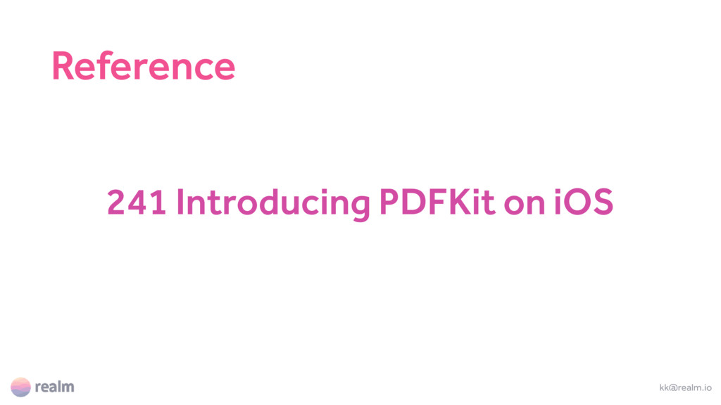 241 Introducing PDFKit on iOS kk@realm.io Refer...