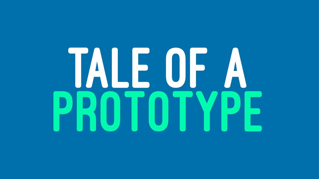 TALE OF A PROTOTYPE