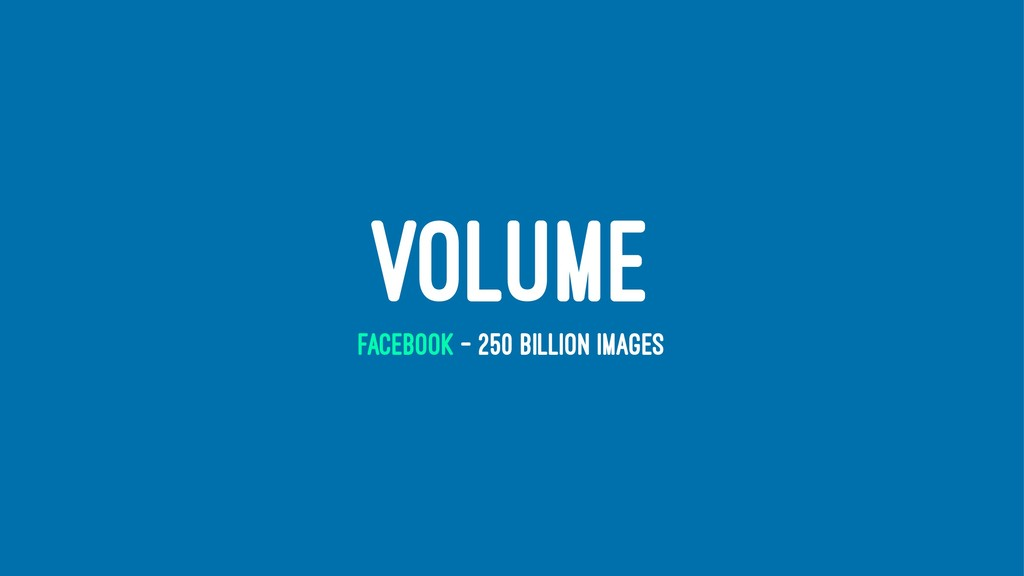 VOLUME FACEBOOK - 250 BILLION IMAGES