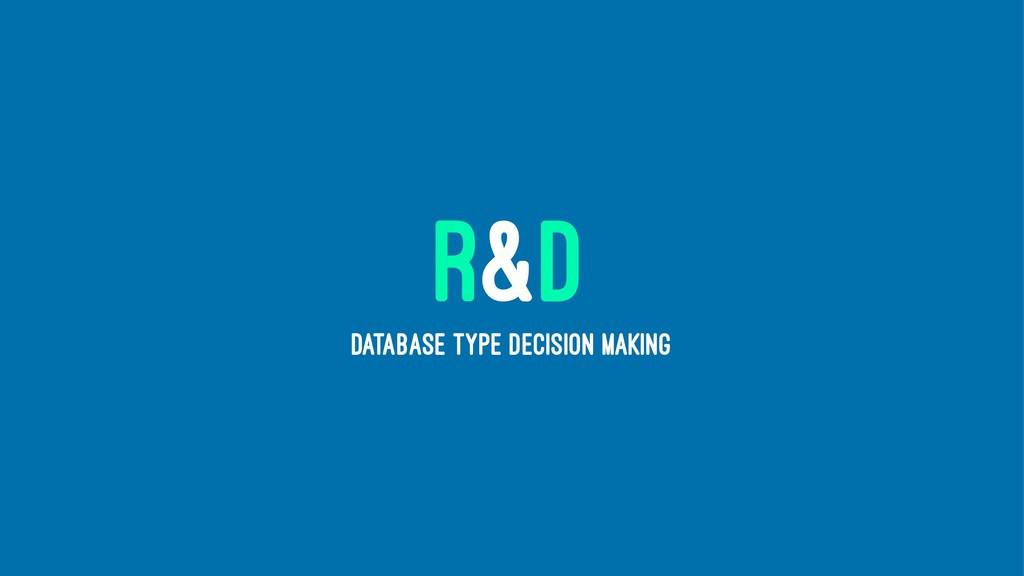 R&D DATABASE TYPE DECISION MAKING