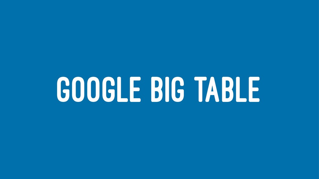 GOOGLE BIG TABLE