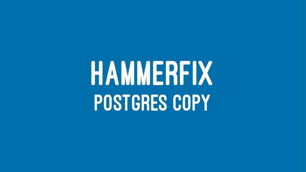 HAMMERFIX POSTGRES COPY