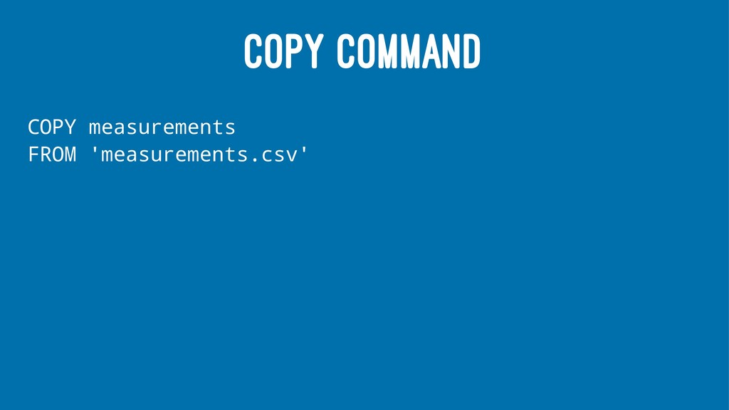COPY COMMAND COPY measurements FROM 'measuremen...