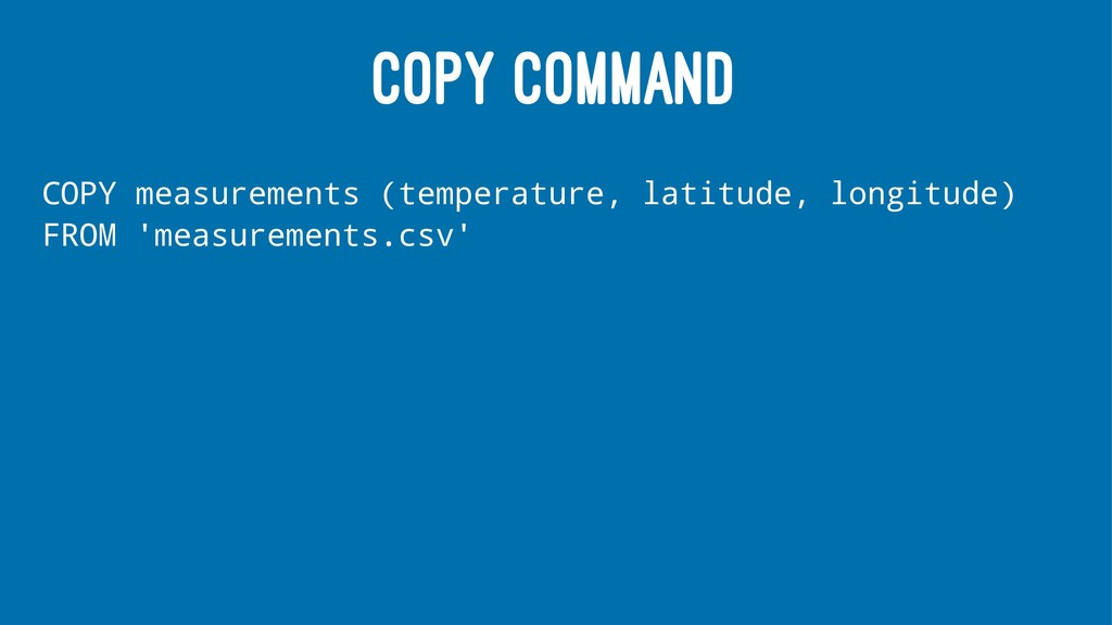 COPY COMMAND COPY measurements (temperature, la...