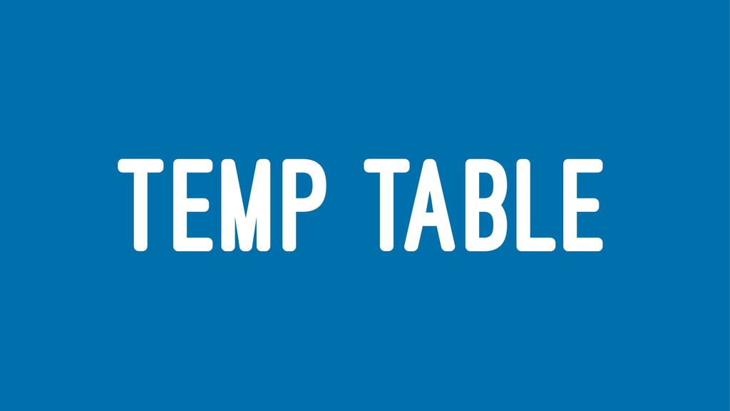 TEMP TABLE
