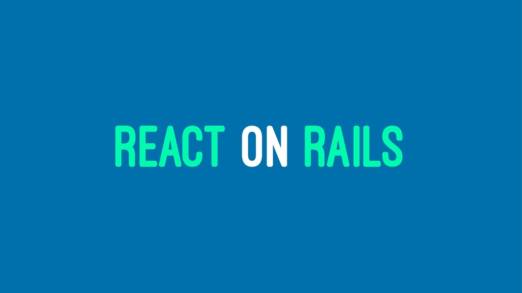 REACT ON RAILS