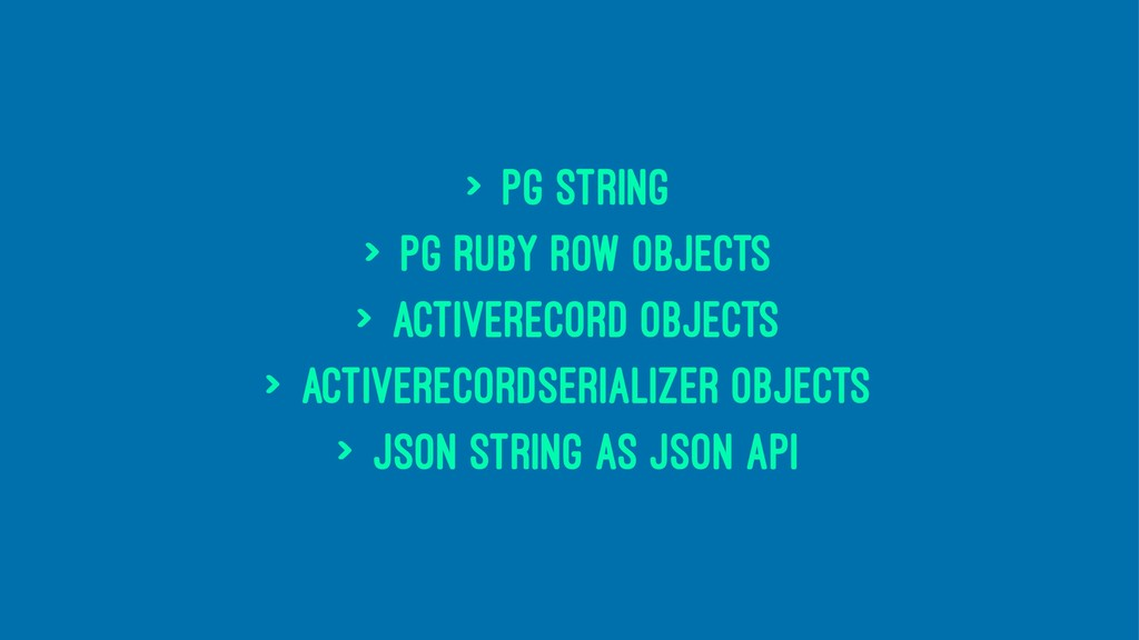 > PG string > PG Ruby row objects > ActiveRecor...