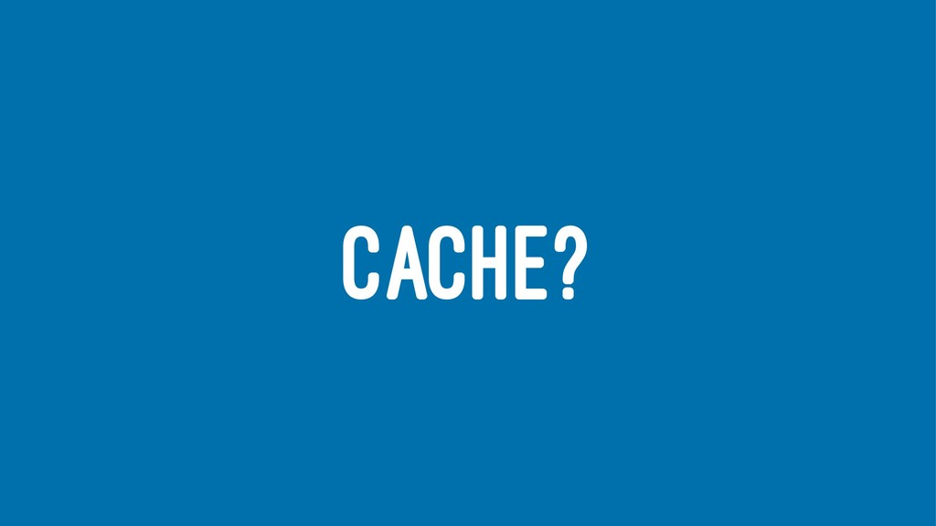 CACHE?