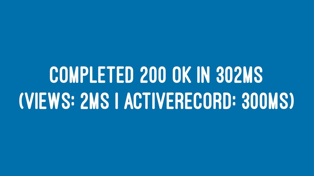 COMPLETED 200 OK IN 302MS (VIEWS: 2MS | ACTIVER...