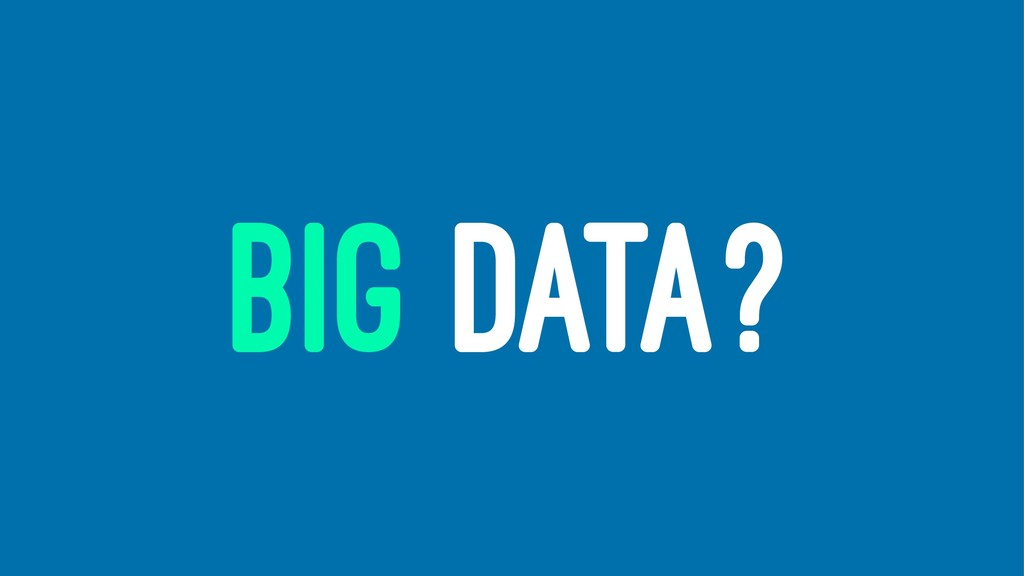 BIG DATA?