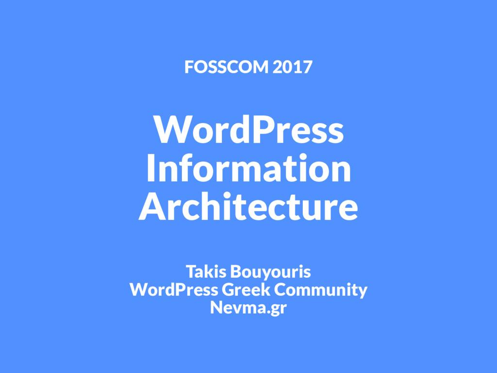 FOSSCOM 2017 WordPress Information Architecture...