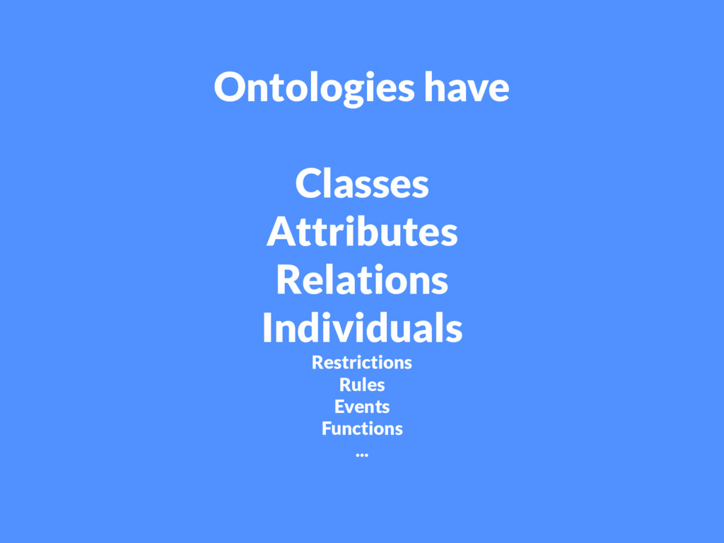 Ontologies have Classes Attributes Relations In...