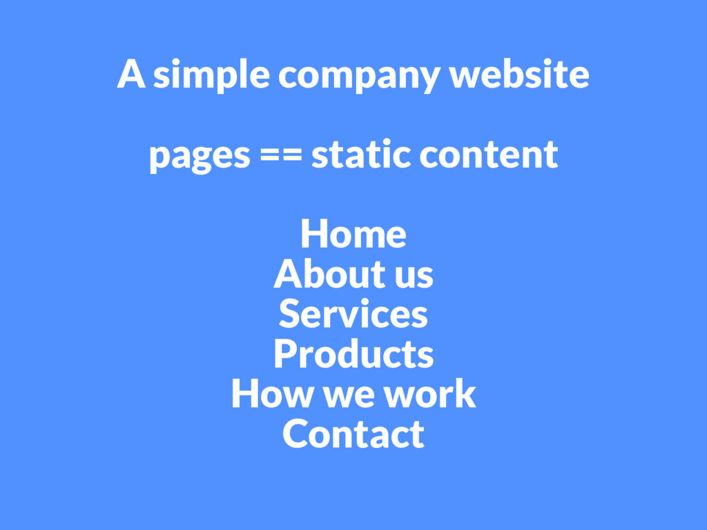 A simple company website pages == static conten...