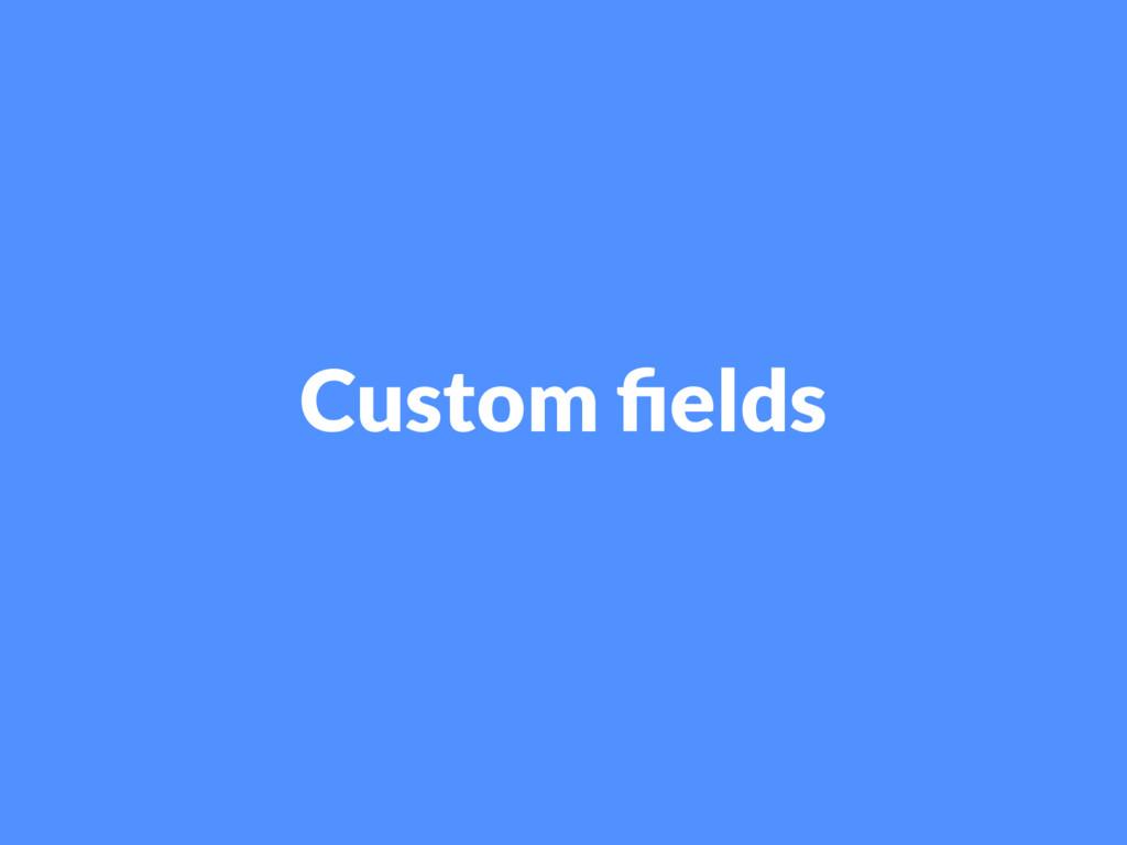Custom felds