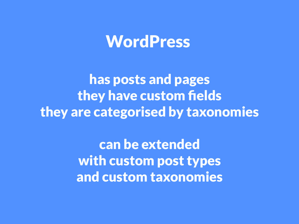 WordPress has posts and pages they have custom ...