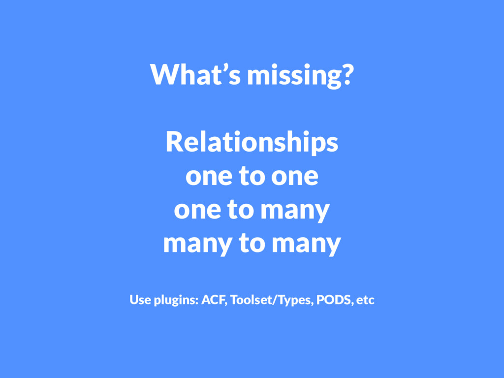 What's missing? Relationships one to one one to...