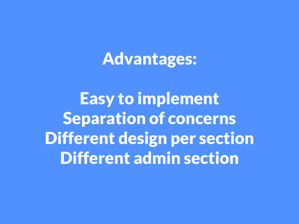 Advantages: Easy to implement Separation of con...