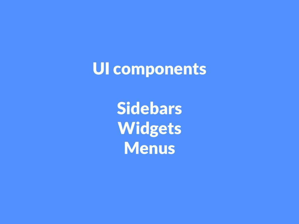 UI components Sidebars Widgets Menus