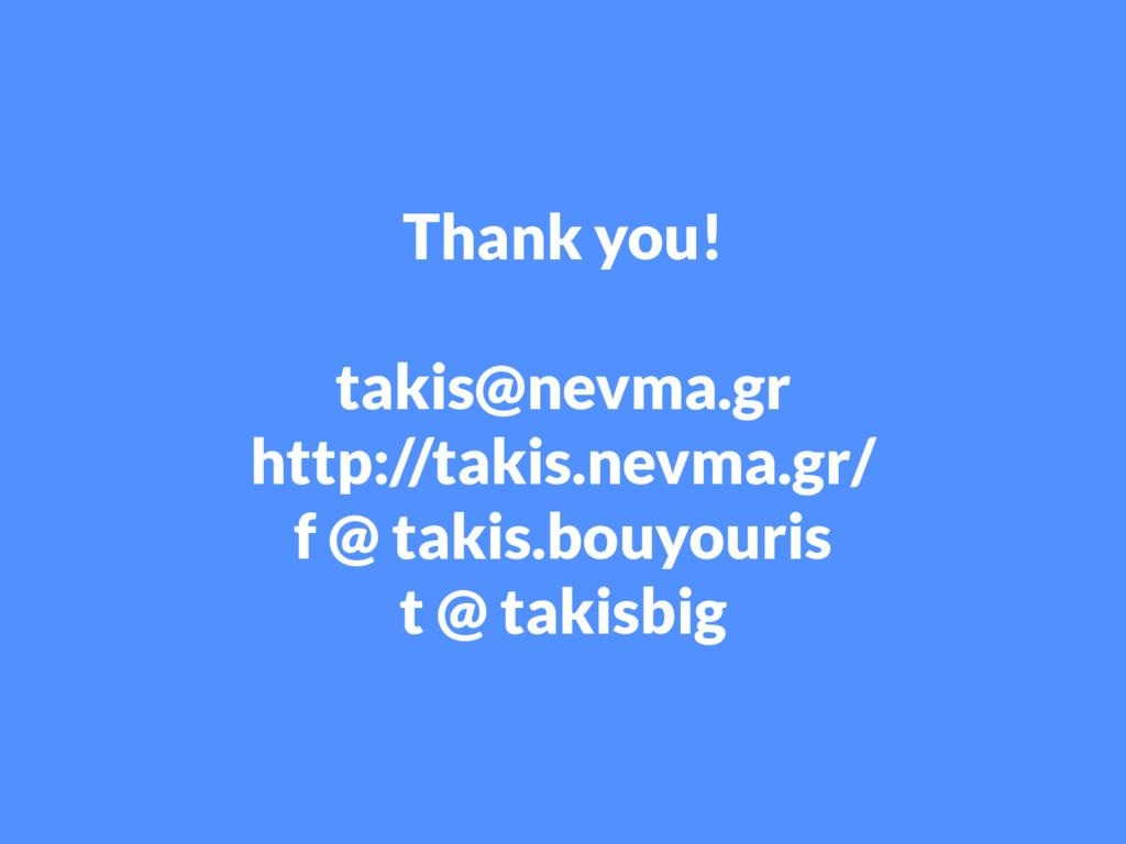Thank you! takis@nevma.gr http://takis.nevma.gr...