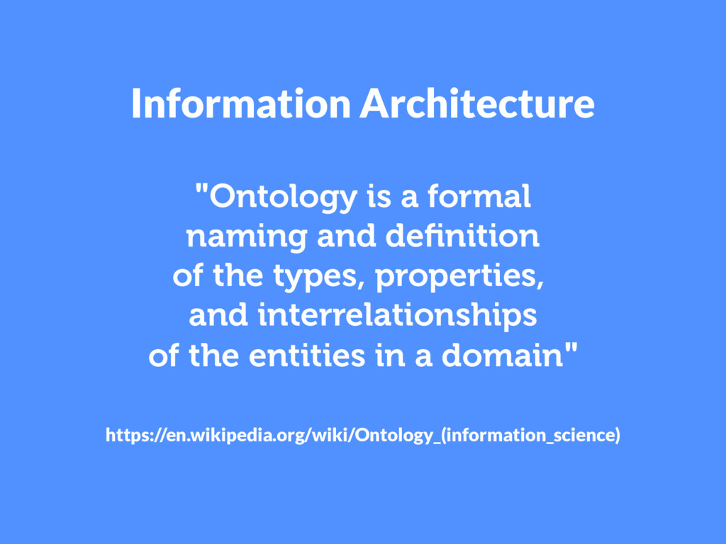 """Information Architecture """"Ontology is a formal ..."""