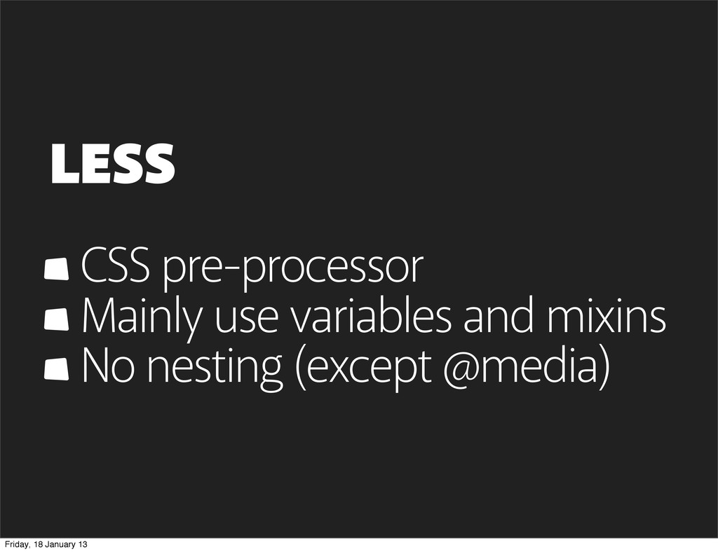 LESS CSS pre-processor Mainly use variables and...