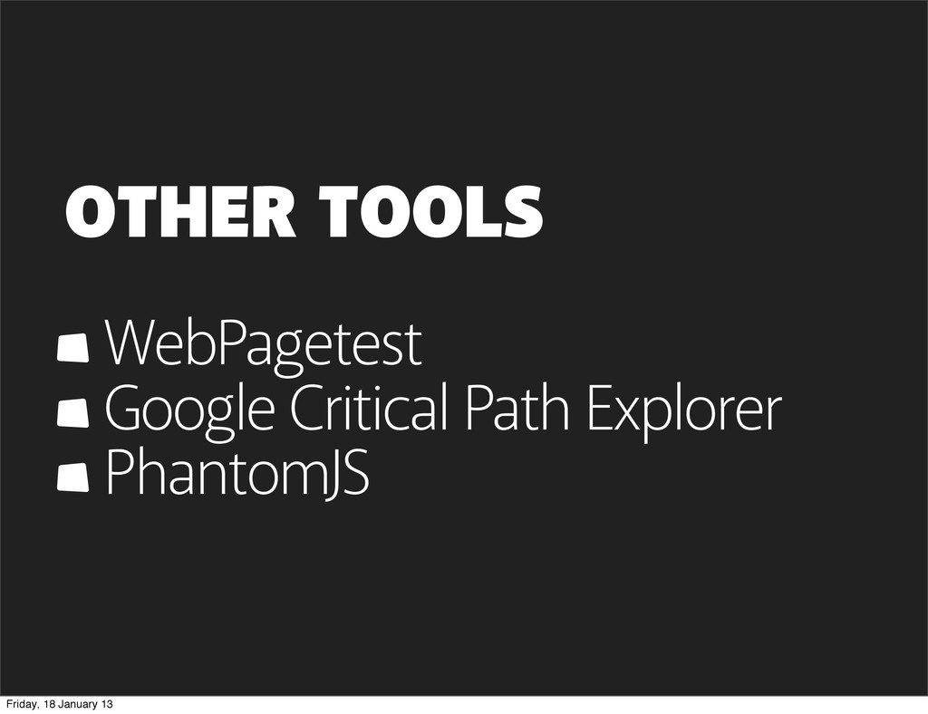 OTHER TOOLS WebPagetest Google Critical Path Ex...