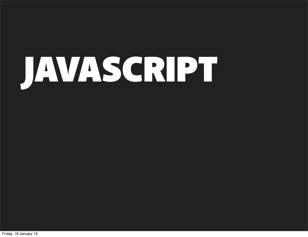 JAVASCRIPT Friday, 18 January 13