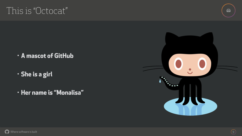 """! Where software is built This is """"Octocat"""" 9 •..."""