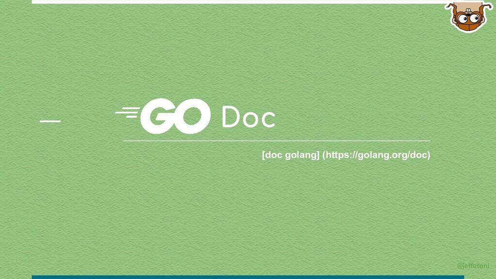 Doc [doc golang] (https://golang.org/doc) @jeff...